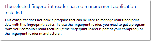 The selected fingerprint reader has no management application installed. This computer does not have a program that can be used to manage your fingerprint data with this fingerprint reader. To use the fingerprint reader, you need to get a program from your computer manufacturer (if the fingerprint reader is part of your computer) or the fingerprint reader manufacturer.